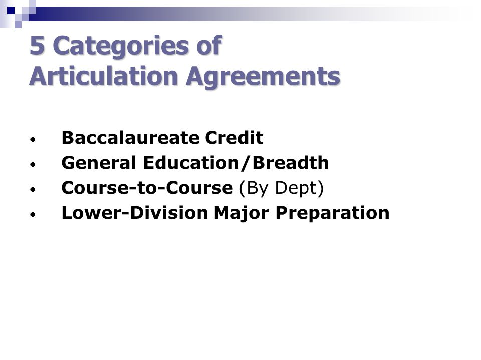 5 Categories of Articulation Agreements Baccalaureate Credit General Education/Breadth Course-to-Course (By Dept) Lower-Division Major Preparation