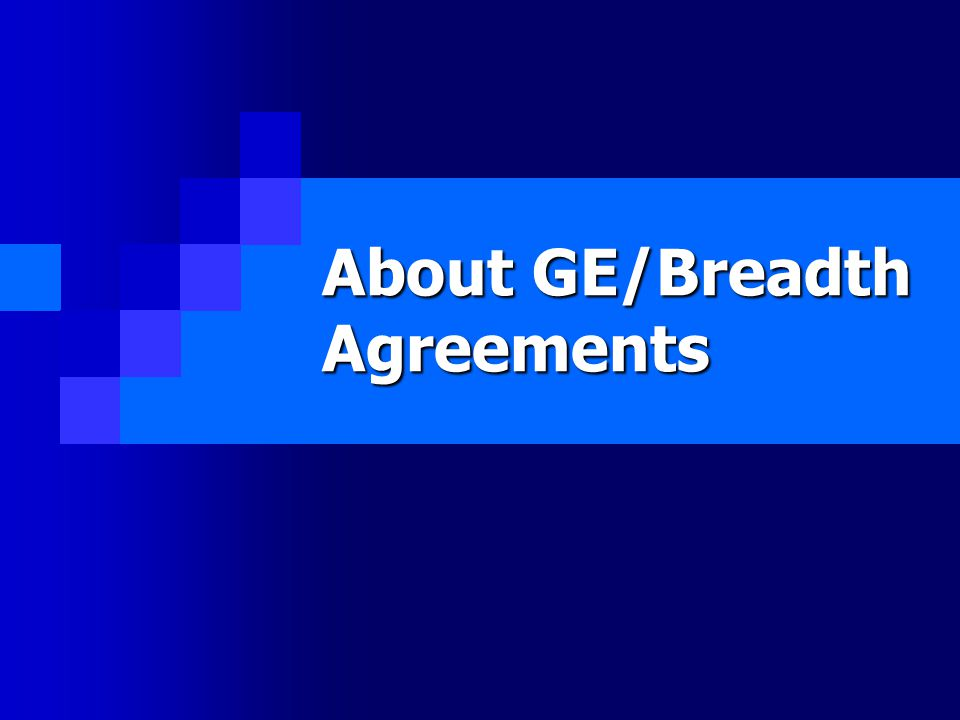 About GE/Breadth Agreements