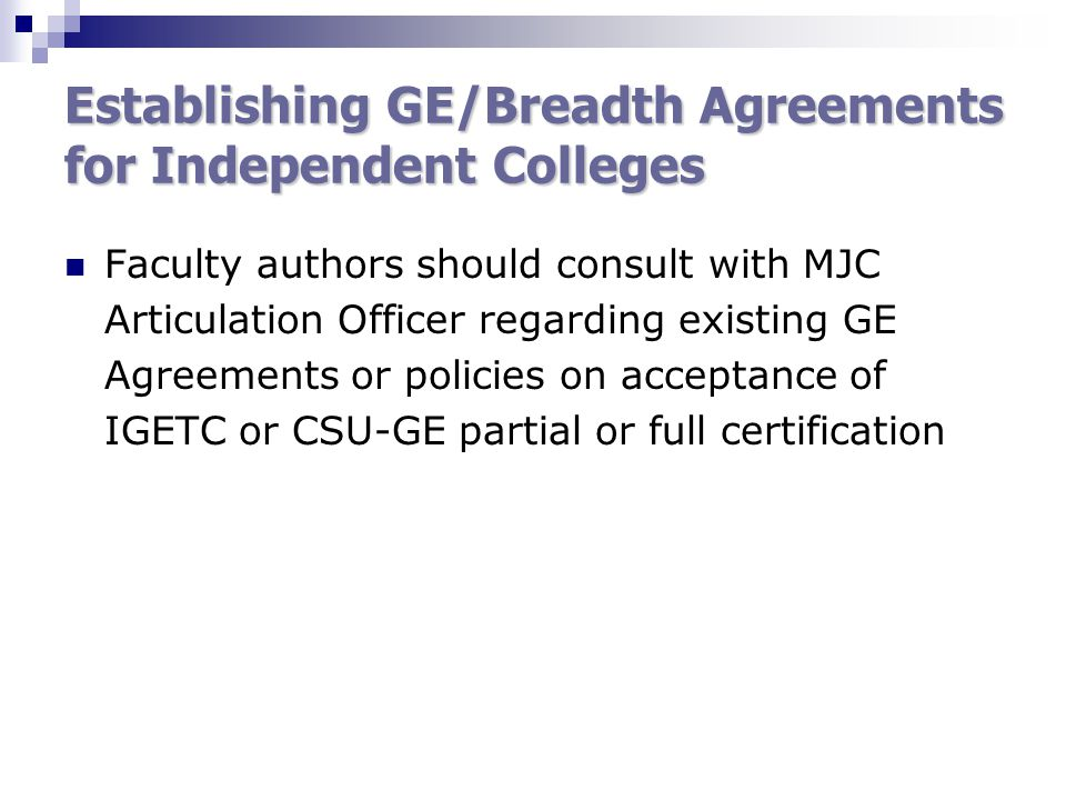 Establishing GE/Breadth Agreements for Independent Colleges Faculty authors should consult with MJC Articulation Officer regarding existing GE Agreements or policies on acceptance of IGETC or CSU-GE partial or full certification