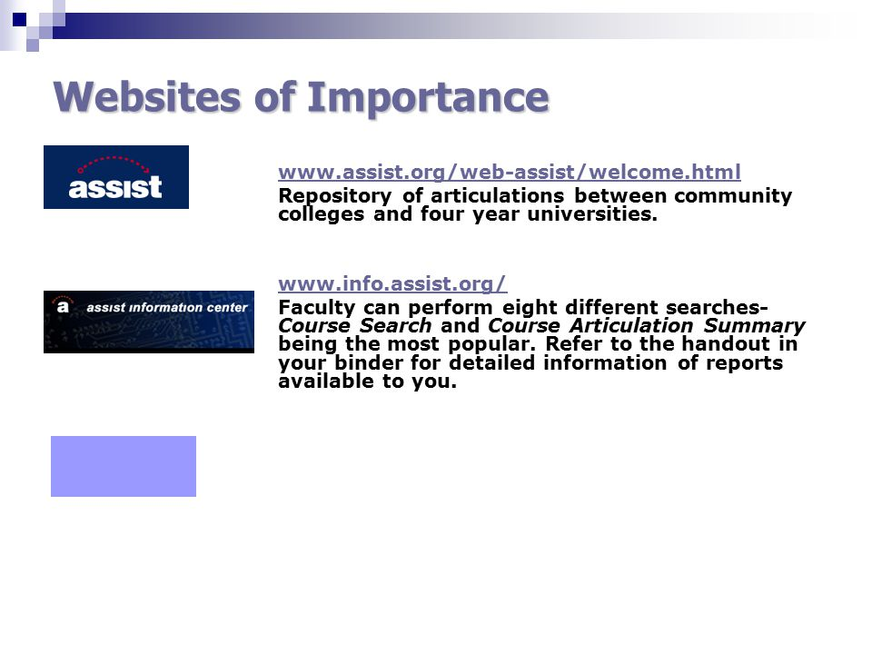 Websites of Importance www.assist.org/web-assist/welcome.html Repository of articulations between community colleges and four year universities.