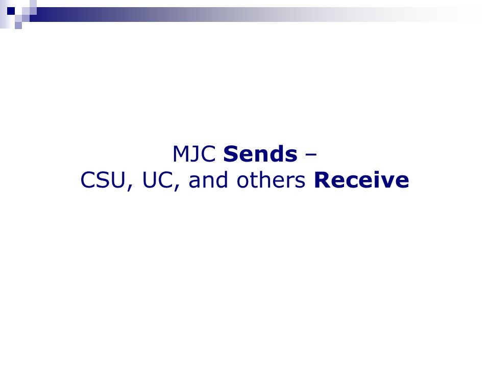 MJC Sends – CSU, UC, and others Receive