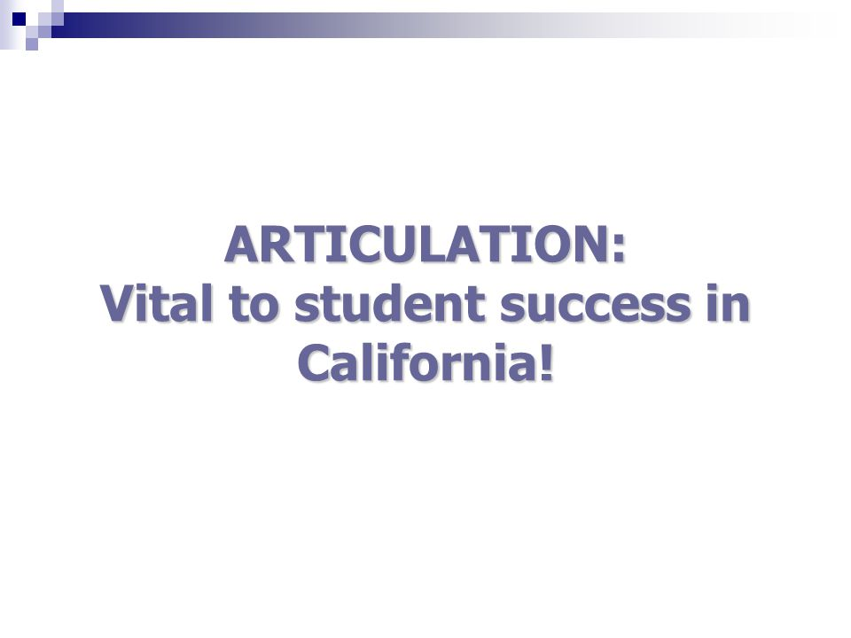 ARTICULATION: Vital to student success in California!