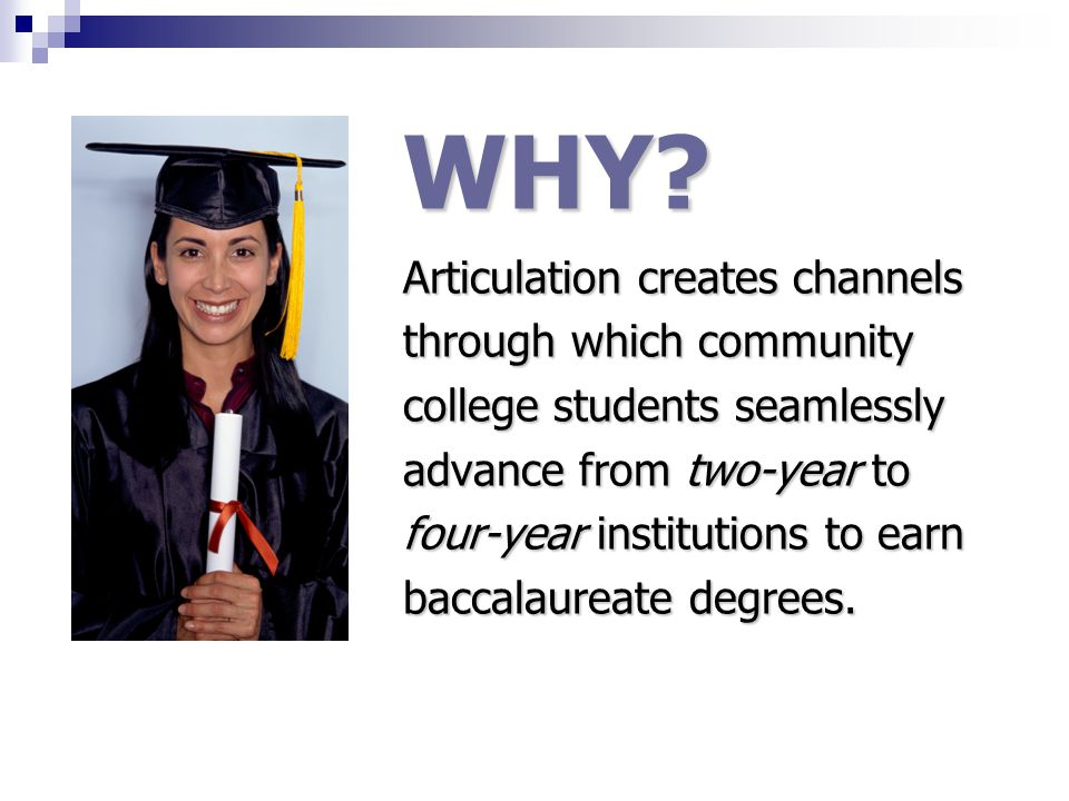 Importance of Articulation Assures students & faculty that the transfer student has had the necessary background, instruction, and preparation while attending the sending institution allowing the student to progress to sequential coursework at the receiving institution.