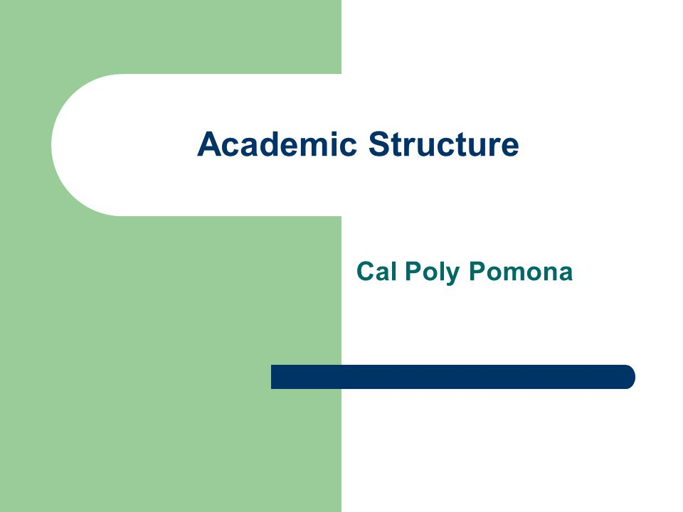 Academic Structure Cal Poly Pomona