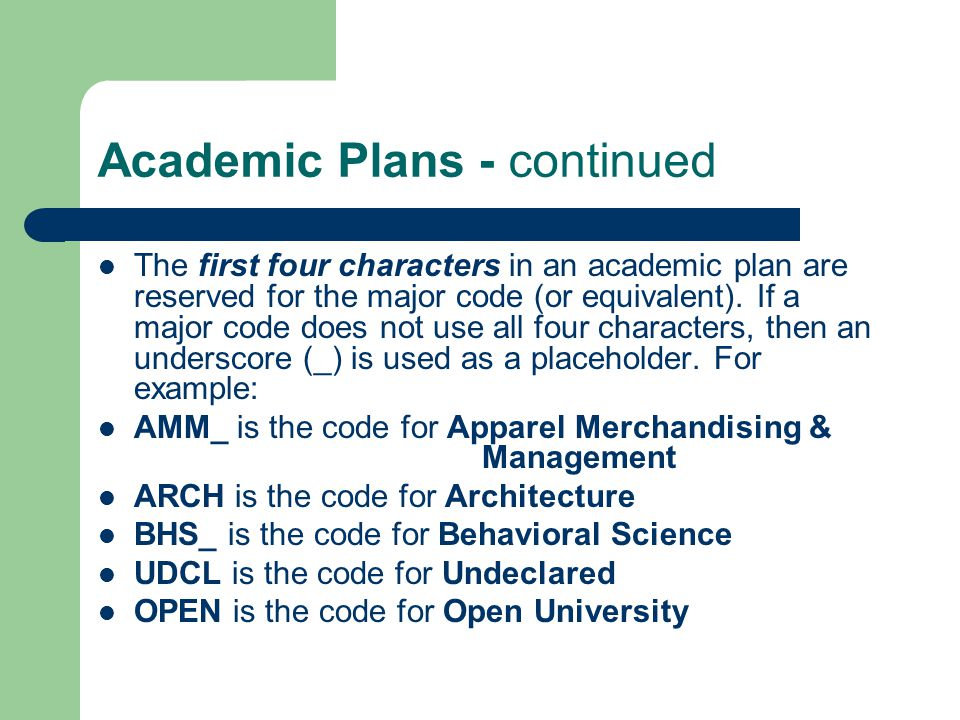 Academic Plans - continued The first four characters in an academic plan are reserved for the major code (or equivalent).