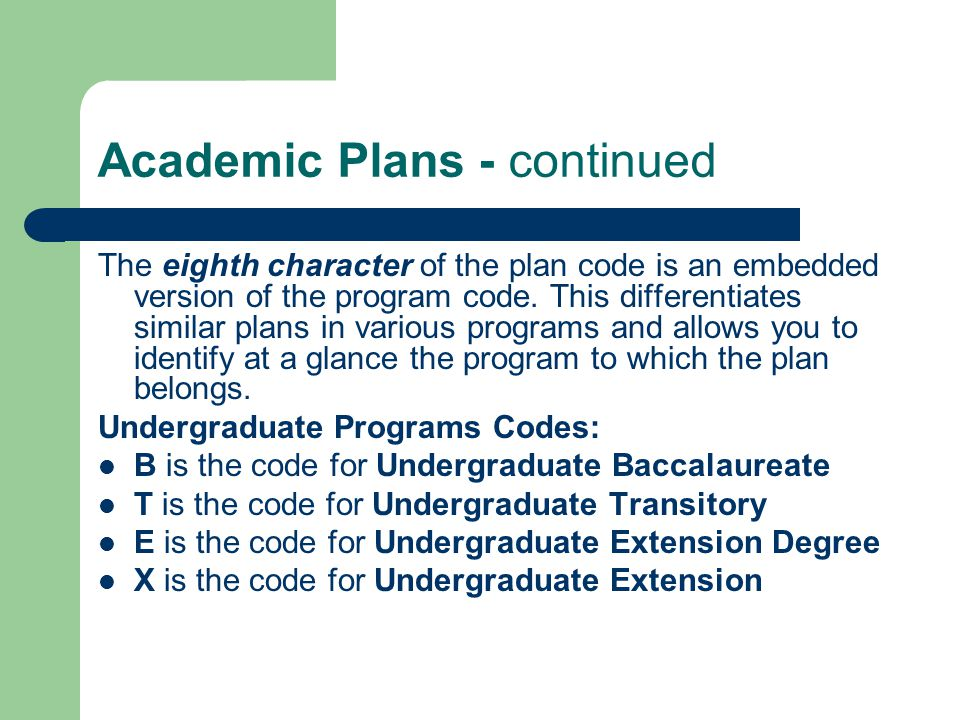 Academic Plans - continued The eighth character of the plan code is an embedded version of the program code.