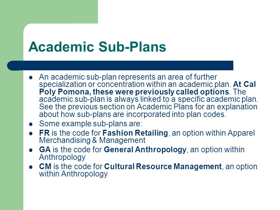 Academic Sub-Plans An academic sub-plan represents an area of further specialization or concentration within an academic plan.