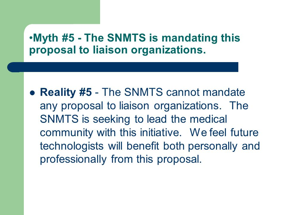 Myth #5 - The SNMTS is mandating this proposal to liaison organizations.