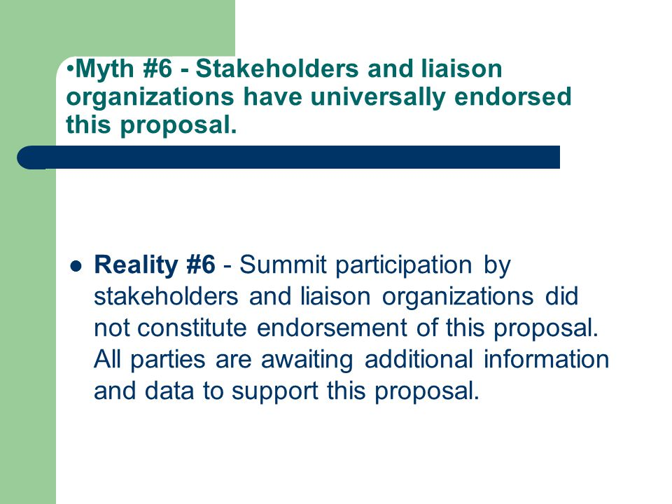 Myth #6 - Stakeholders and liaison organizations have universally endorsed this proposal.