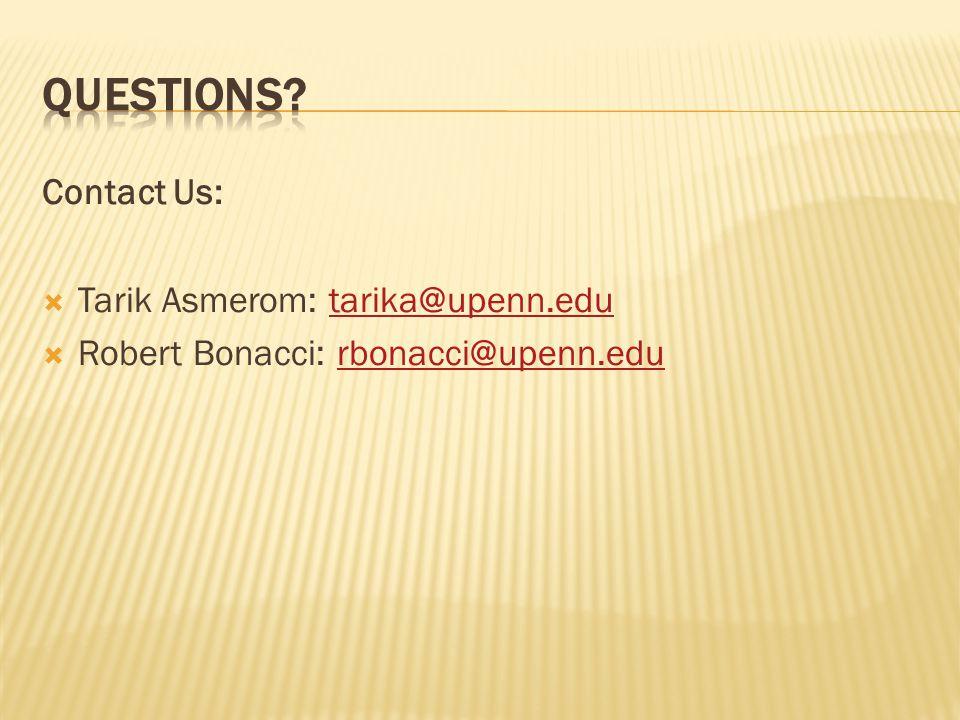 Contact Us:  Tarik Asmerom: tarika@upenn.edutarika@upenn.edu  Robert Bonacci: rbonacci@upenn.edurbonacci@upenn.edu