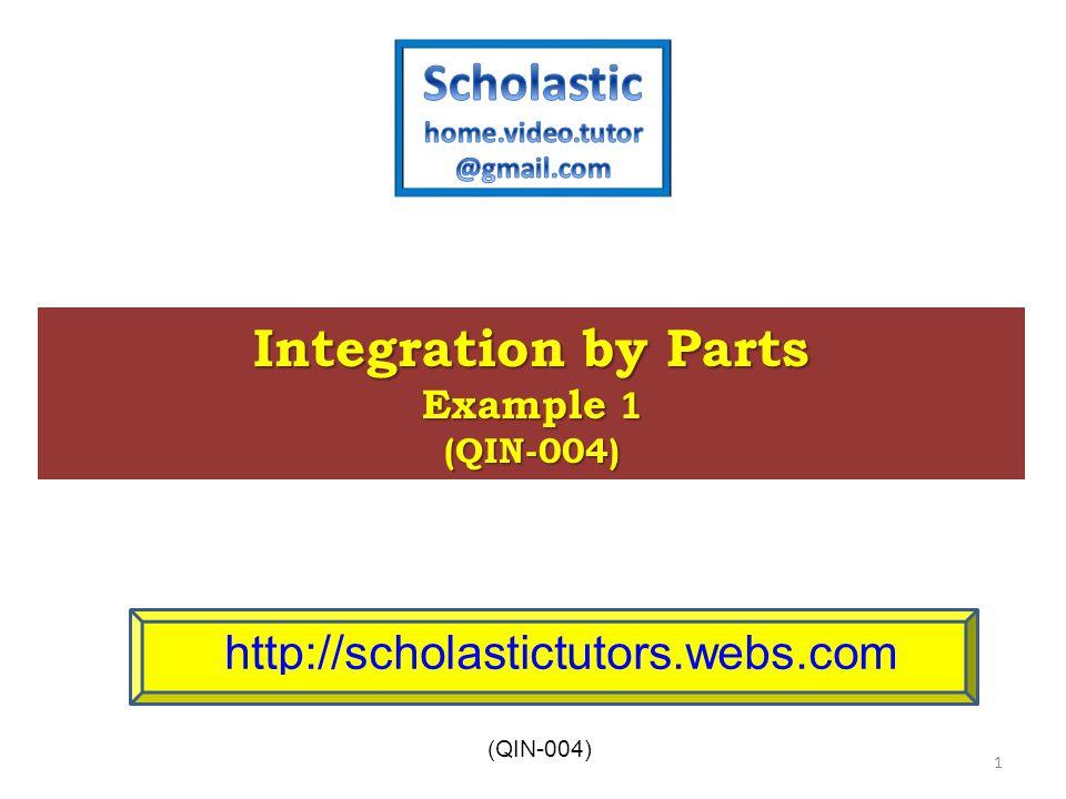 International Baccalaureate (IB) Integration by Parts Example 1 (QIN-004) http://scholastictutors.webs.com (QIN-004) 1