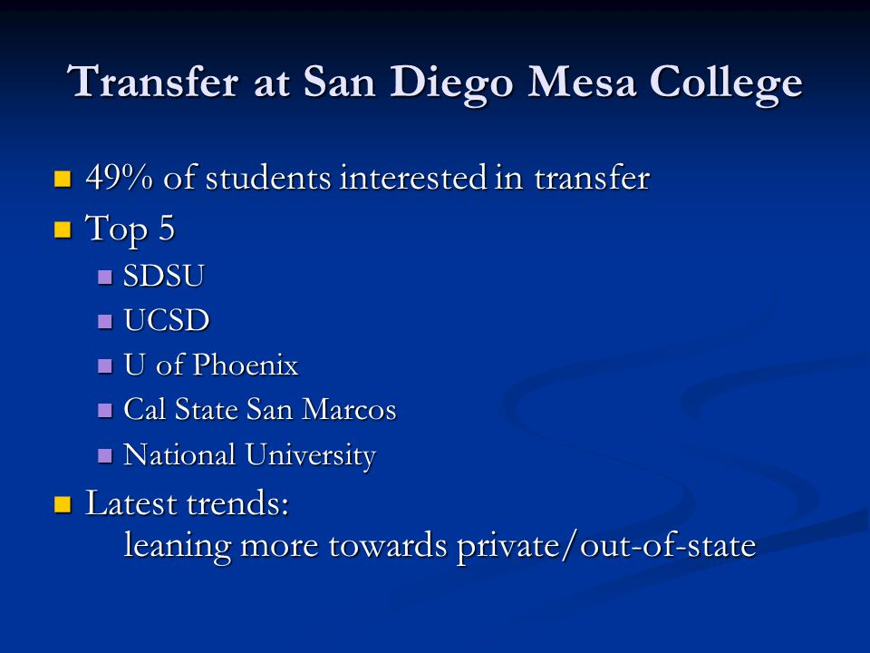 Transfer Center: Hub of Transfer Activity Notify counselors of updates, opportunities for transfer Notify counselors of updates, opportunities for transfer Notify students through transfer database Notify students through transfer database Notify Mesa College through monthly newsletter Notify Mesa College through monthly newsletter Transfer major events: Transfer major events: Transfer Awareness Month, Majors Day, Transfer Day, Transfer Recognition Luncheon, On-the-spot Admissions Transfer Awareness Month, Majors Day, Transfer Day, Transfer Recognition Luncheon, On-the-spot Admissions