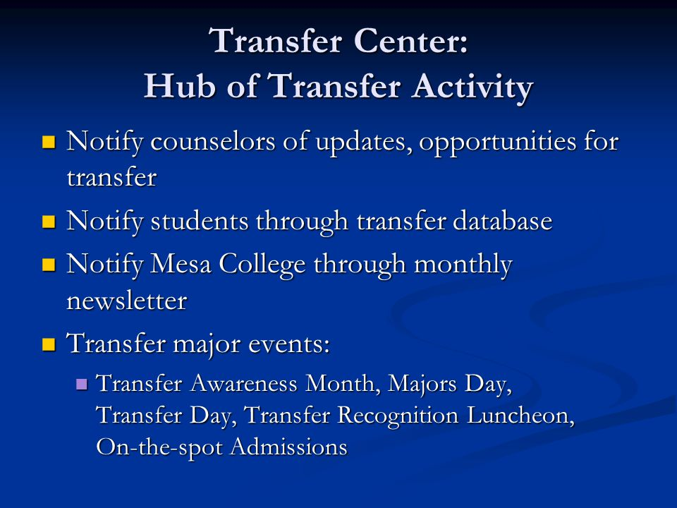 Transfer Center continued: Small group counseling sessions Small group counseling sessions Work closely with student groups and conduct workshops with student groups Work closely with student groups and conduct workshops with student groups University representatives on campus University representatives on campus University related workshops University related workshops Provide accurate, up-to-date information in the Transfer Center Provide accurate, up-to-date information in the Transfer Center Use of social media Use of social media