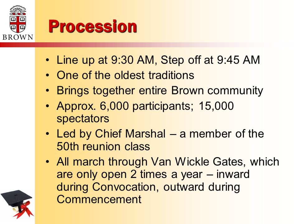 Procession Line up at 9:30 AM, Step off at 9:45 AM One of the oldest traditions Brings together entire Brown community Approx.