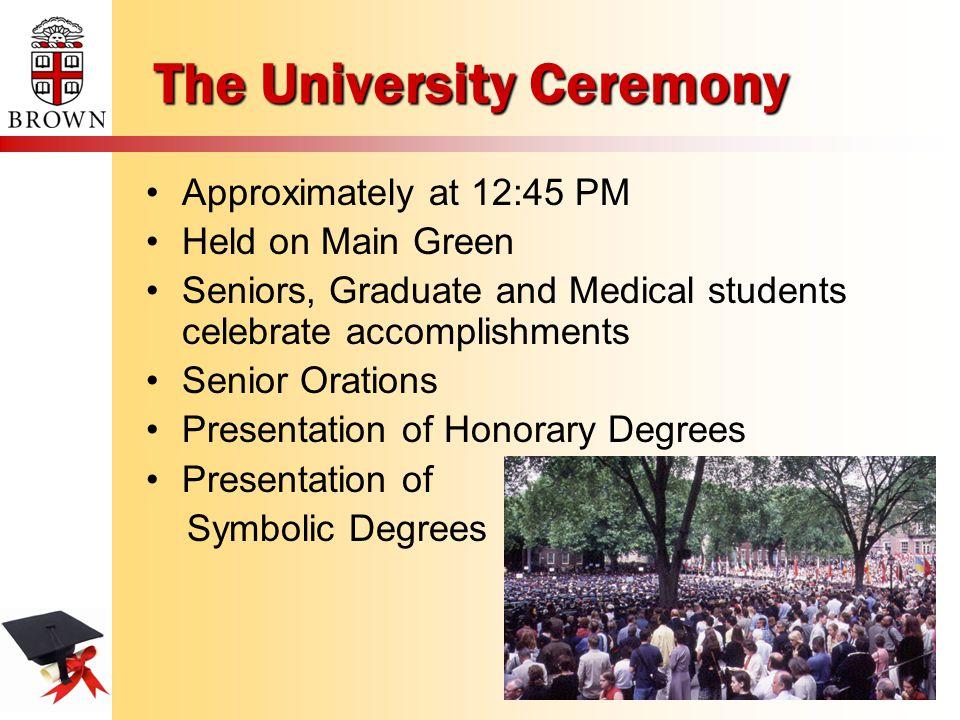 The University Ceremony Approximately at 12:45 PM Held on Main Green Seniors, Graduate and Medical students celebrate accomplishments Senior Orations Presentation of Honorary Degrees Presentation of Symbolic Degrees