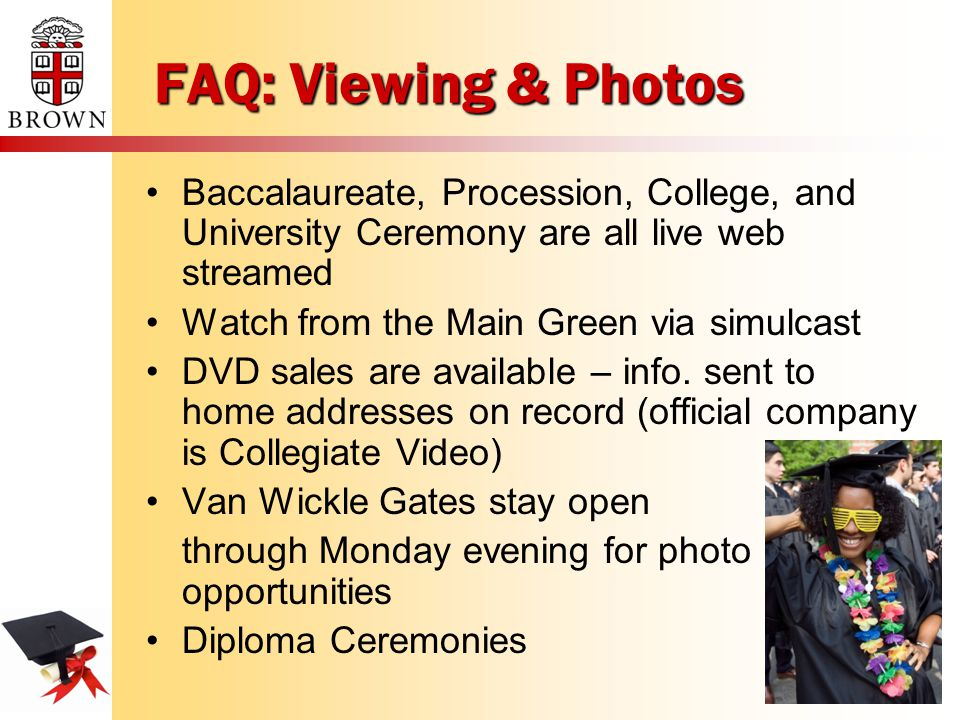 FAQ: Viewing & Photos Baccalaureate, Procession, College, and University Ceremony are all live web streamed Watch from the Main Green via simulcast DVD sales are available – info.