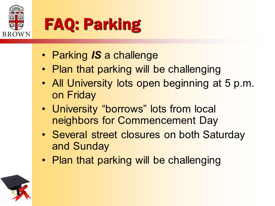 FAQ: Parking Parking IS a challenge Plan that parking will be challenging All University lots open beginning at 5 p.m.