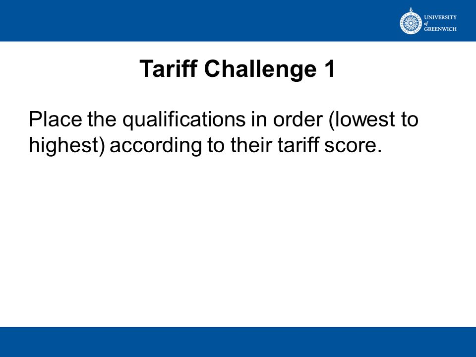 Tariff Challenge 1 Place the qualifications in order (lowest to highest) according to their tariff score.