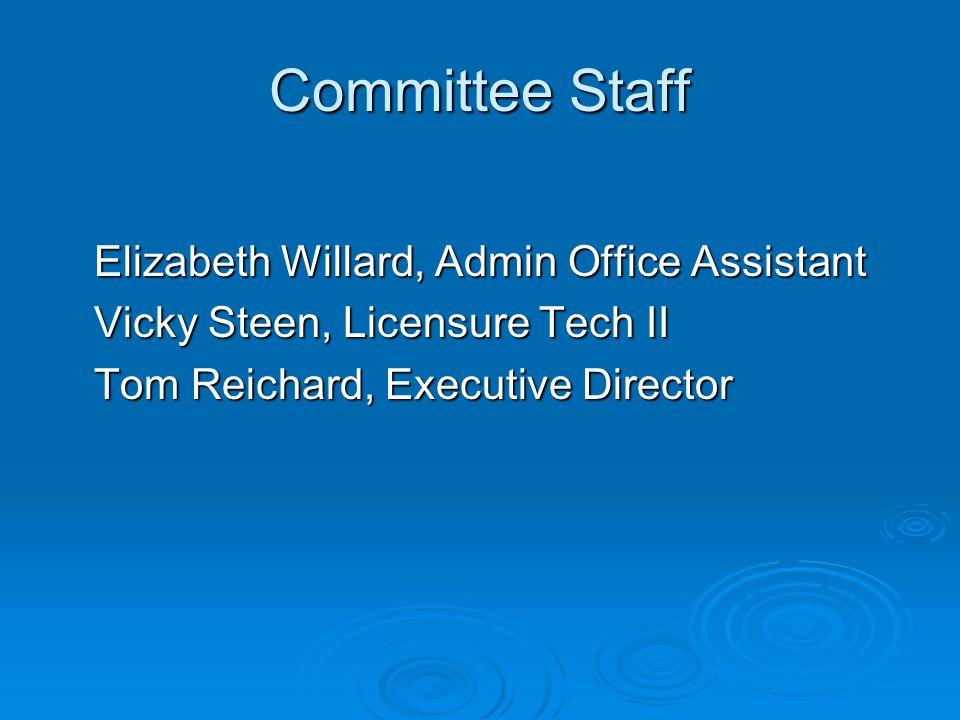 Committee Staff Elizabeth Willard, Admin Office Assistant Vicky Steen, Licensure Tech II Tom Reichard, Executive Director