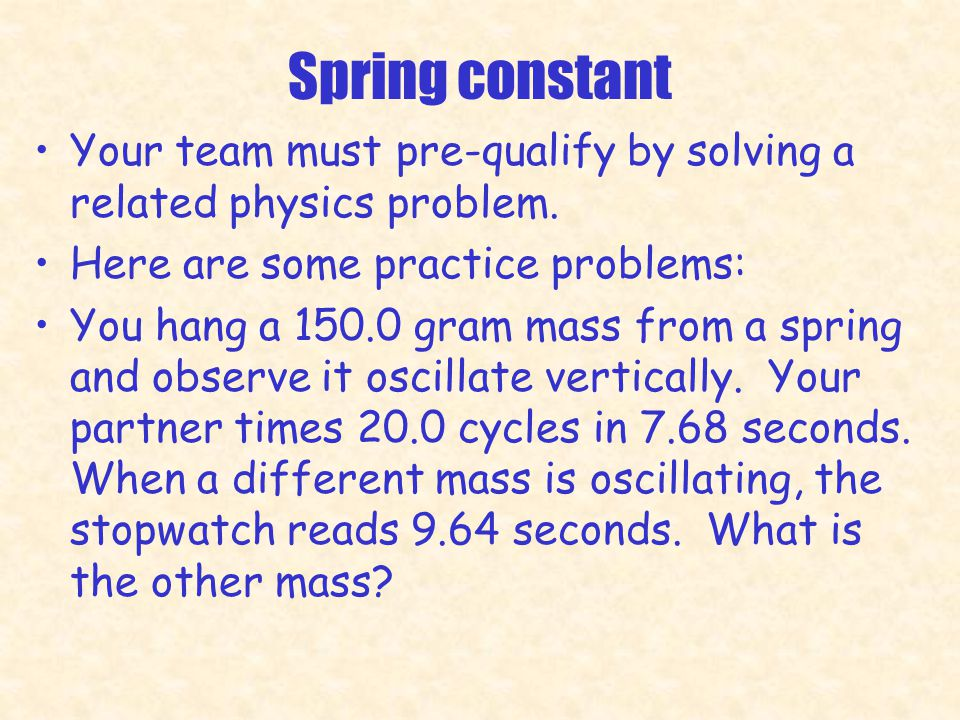 Spring constant Your team must pre-qualify by solving a related physics problem.