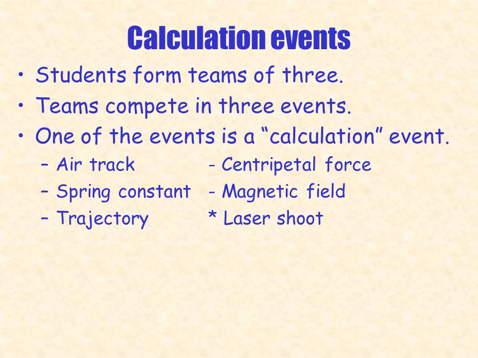 Calculation events Students form teams of three. Teams compete in three events.