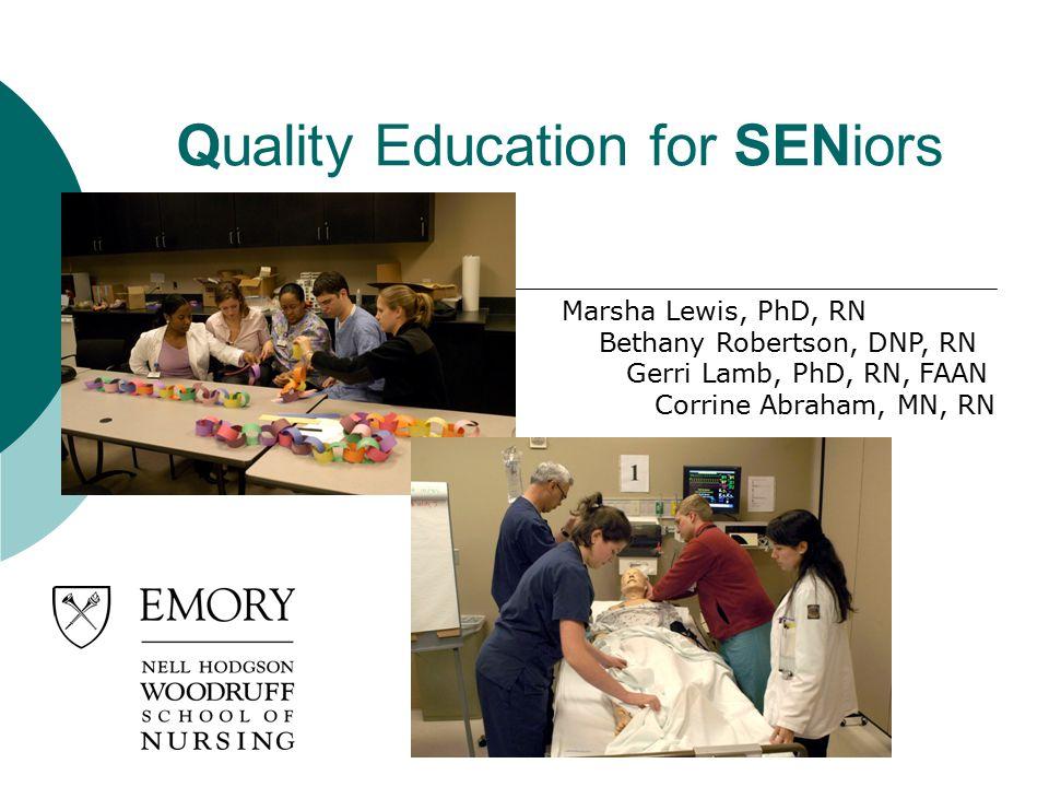 Quality Education for SENiors Marsha Lewis, PhD, RN Bethany Robertson, DNP, RN Gerri Lamb, PhD, RN, FAAN Corrine Abraham, MN, RN