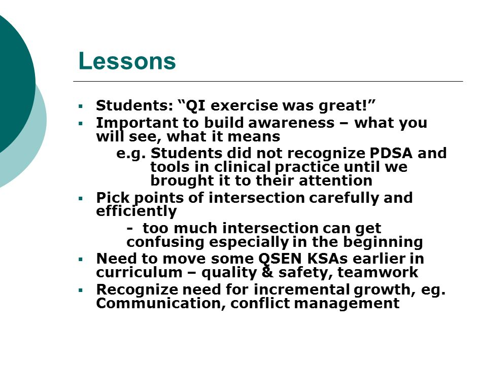 Lessons  Students: QI exercise was great!  Important to build awareness – what you will see, what it means e.g.