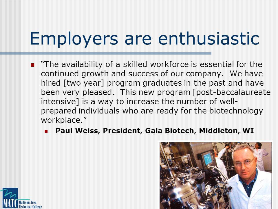 Employers are enthusiastic The availability of a skilled workforce is essential for the continued growth and success of our company.