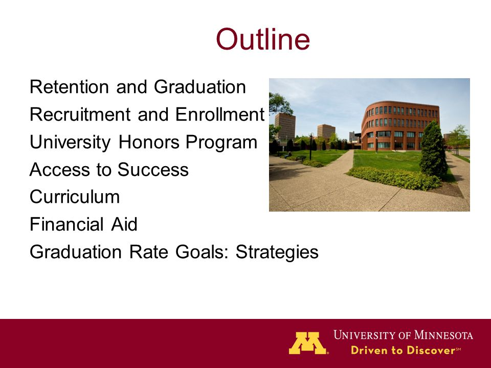 Outline Retention and Graduation Recruitment and Enrollment University Honors Program Access to Success Curriculum Financial Aid Graduation Rate Goals: Strategies