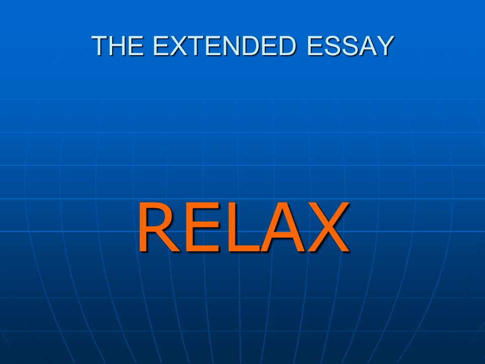 THE EXTENDED ESSAY RELAX