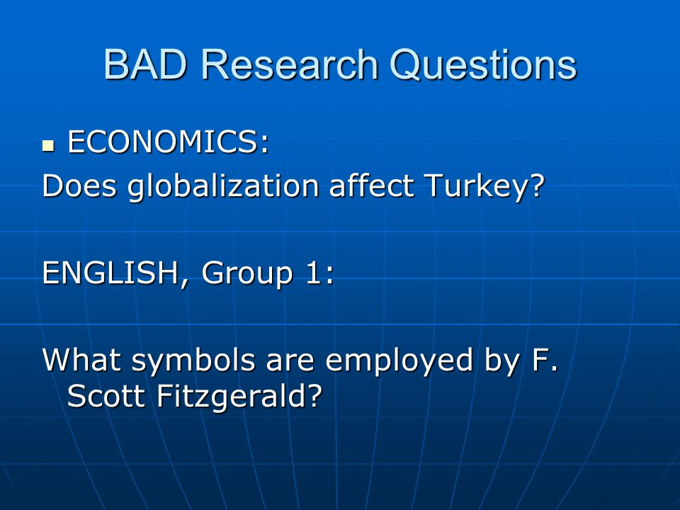 BAD Research Questions ECONOMICS: ECONOMICS: Does globalization affect Turkey.