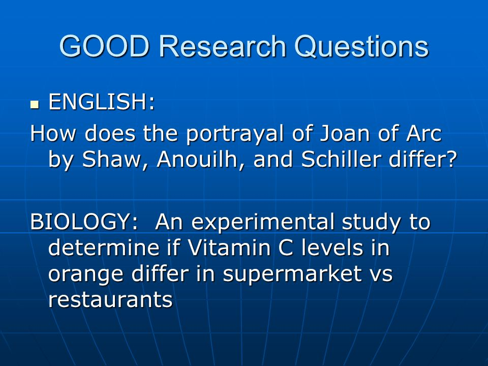 GOOD Research Questions ENGLISH: ENGLISH: How does the portrayal of Joan of Arc by Shaw, Anouilh, and Schiller differ.