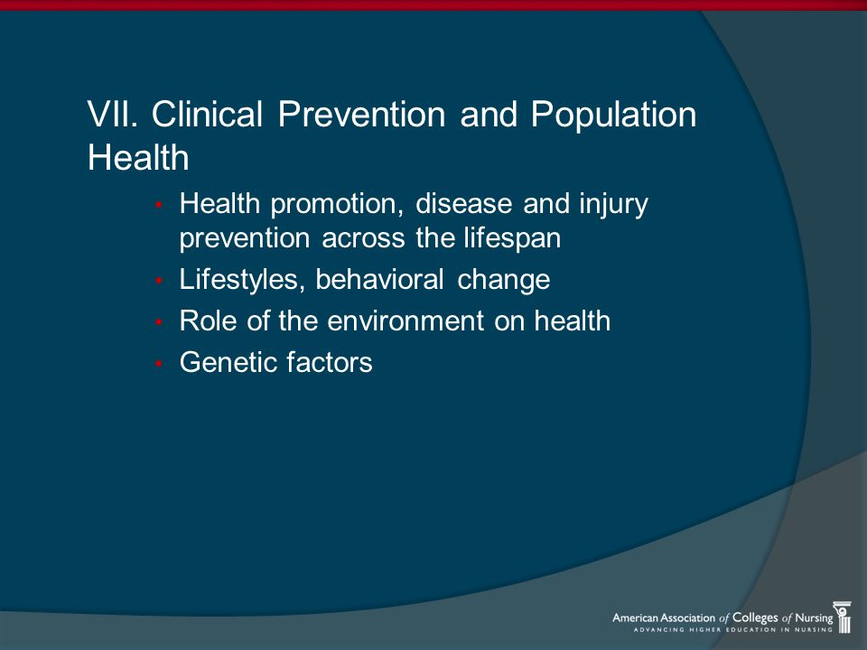 VII. Clinical Prevention and Population Health Health promotion, disease and injury prevention across the lifespan Lifestyles, behavioral change Role