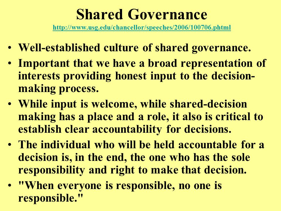 Shared Governance http://www.usg.edu/chancellor/speeches/2006/100706.phtml http://www.usg.edu/chancellor/speeches/2006/100706.phtml Well-established culture of shared governance.