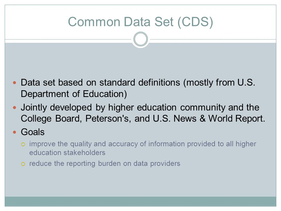 Common Data Set (CDS) Data set based on standard definitions (mostly from U.S.