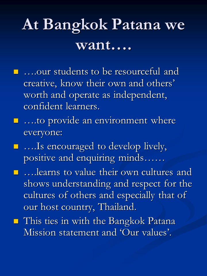 At Bangkok Patana we want….