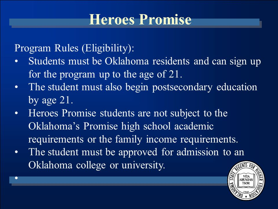 Heroes Promise Program Rules (Eligibility): Students must be Oklahoma residents and can sign up for the program up to the age of 21.