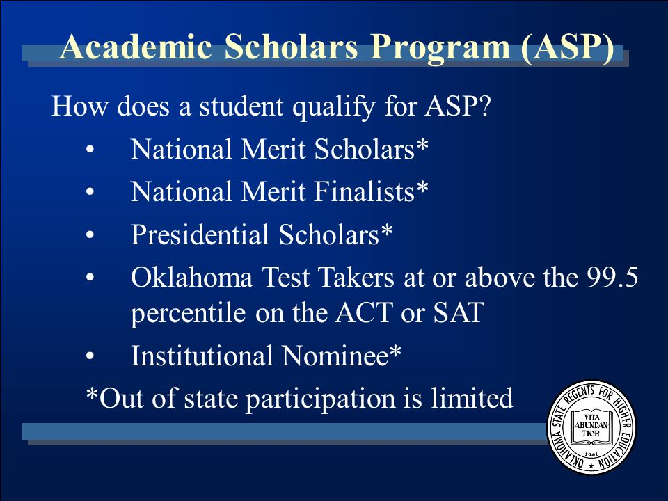 Academic Scholars Program (ASP) Transfer Rules –An Institutional Nominee of a two-year college cannot transfer to a four-year institution until completion of an associate's degree or 48 credit hours –An Institutional Nominee of a two-year college must attend the nominating institution for the first year