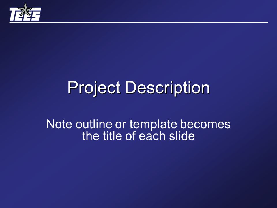 Project Description Note outline or template becomes the title of each slide