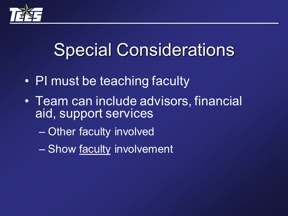 Special Considerations PI must be teaching faculty Team can include advisors, financial aid, support services –Other faculty involved –Show faculty involvement
