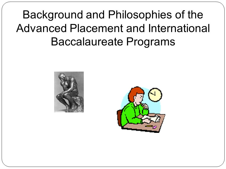 Background and Philosophies of the Advanced Placement and International Baccalaureate Programs