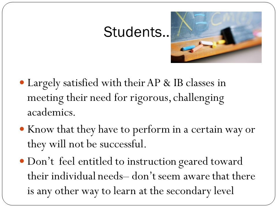 Students… Largely satisfied with their AP & IB classes in meeting their need for rigorous, challenging academics.