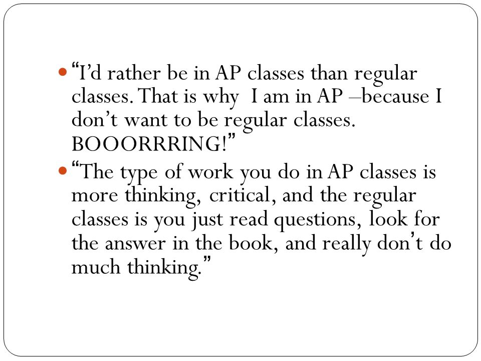 I'd rather be in AP classes than regular classes.