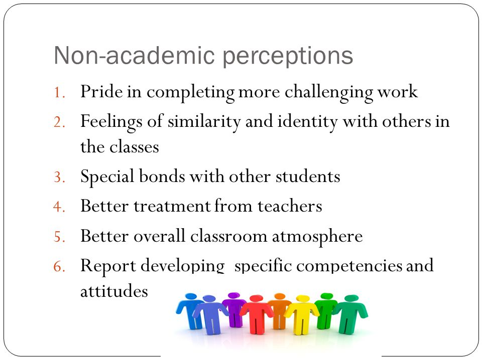 Non-academic perceptions 1.Pride in completing more challenging work 2.