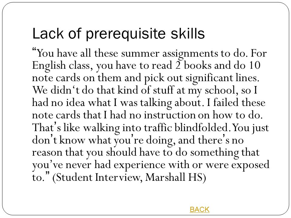 """Lack of prerequisite skills """"You have all these summer assignments to do. For English class, you have to read 2 books and do 10 note cards on them and"""