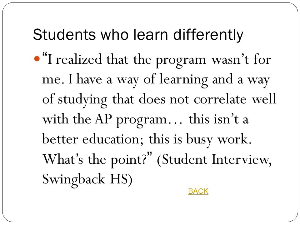 """Students who learn differently """"I realized that the program wasn't for me. I have a way of learning and a way of studying that does not correlate well"""