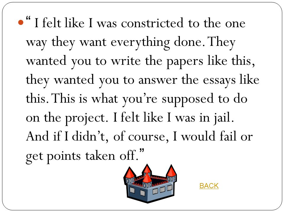 """"""" I felt like I was constricted to the one way they want everything done. They wanted you to write the papers like this, they wanted you to answer the"""