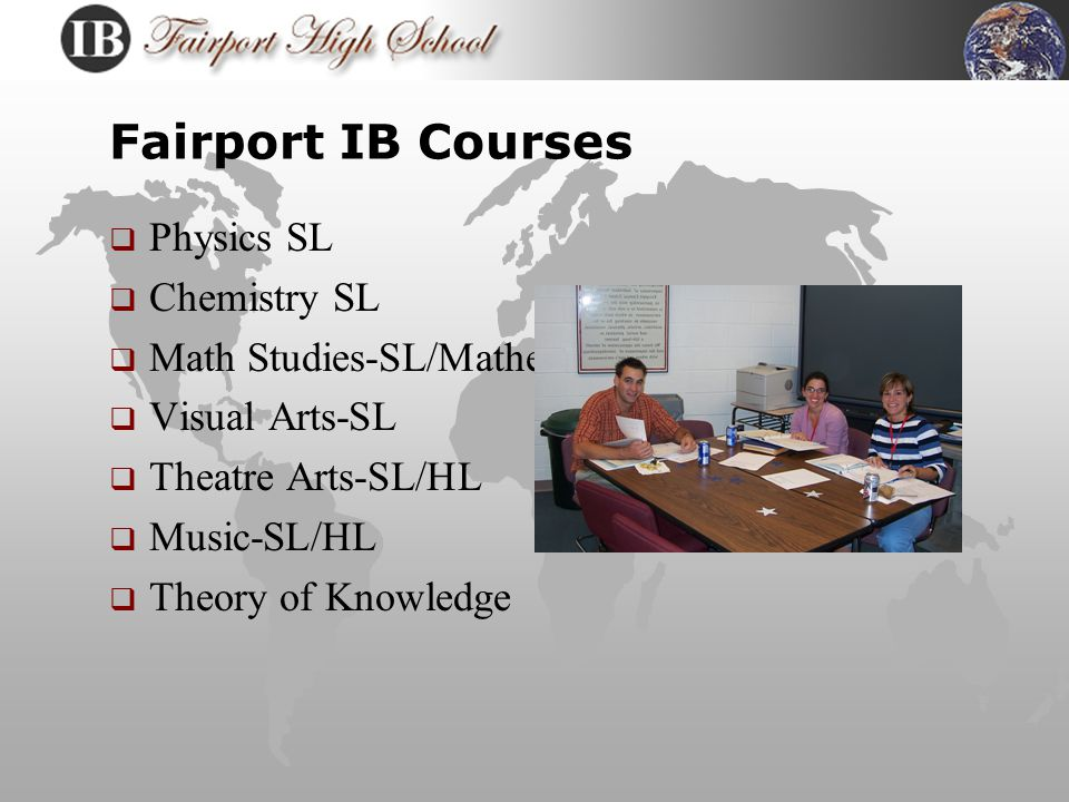 Fairport IB Courses  English-HL  Foreign Languages-French, Spanish, German -SL  History of Americas-HL  Information Technology in a Global Society-SL  Biology-HL