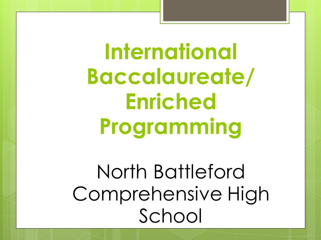 International Baccalaureate/ Enriched Programming North Battleford Comprehensive High School