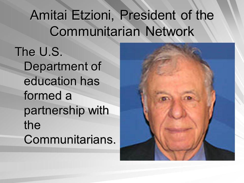 Amitai Etzioni, President of the Communitarian Network The U.S.